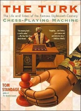 The Turk: The Life and times of the Famous Eightenth-Century Chess-Playing Machine
