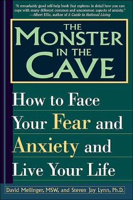 The Monster in the Cave: How to Face Your Fear and Anxiety and Live Your Life
