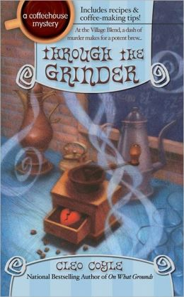 Through the Grinder (Coffeehouse Mystery Series #2)