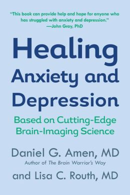 Healing Anxiety and Depression: The Revolutionary Brain-Based Program That Allows You to See and Heal the Seven Types