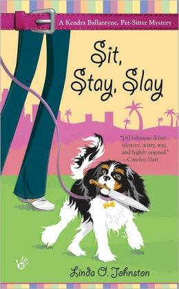 Sit, Stay, Slay (Kendra Ballantine, Pet-Sitter Series #1)