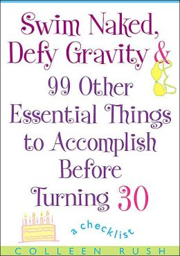 Swim Naked, Defy Gravity, and 99 Other Essential Things to Accomplish Before Turning 30
