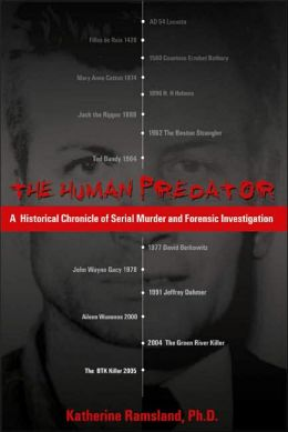The Human Predator: A Historical Chronicle of Serial Murder and Forensic Investigation