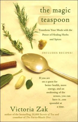 The Magic Teaspoon: Transform Your Meals with the Power of Healing Herbs and Spices