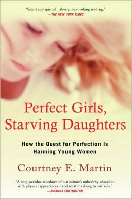 Perfect Girls, Starving Daughters: How the Quest for Perfection is Harming Young Women