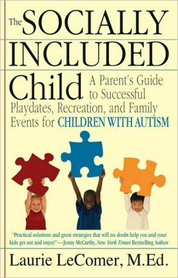 Socially Included Child: A Parent's Guide to Successful Playdates, Recreation, and Family Events for Children with Autism