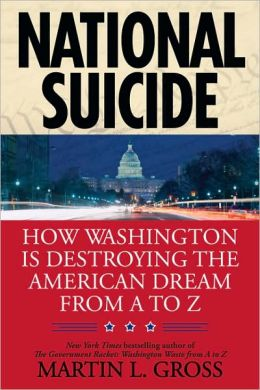 National Suicide: How Washington Is Destroying the American Dream from A to Z