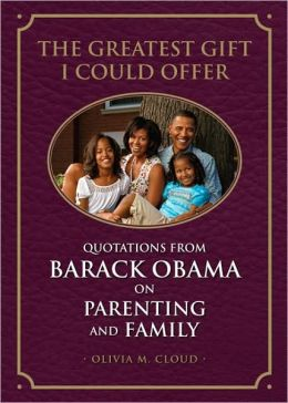 The Greatest Gift I Could Offer: Quotations from Barack Obama on Parenting and Family