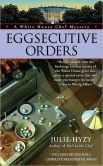 Eggsecutive Orders (White House Chef Mystery Series #3)