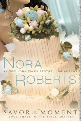 Savor the Moment (Nora Roberts' Bride Quartet Series #3)