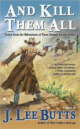 And Kill Them All: Taken from the Adventures of Texas Ranger Lucius Dodge