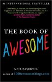 Book Cover Image. Title: The Book of Awesome:  Snow Days, Bakery Air, Finding Money in Your Pocket, and Other Simple, Brilliant Things, Author: Neil Pasricha