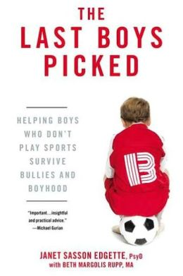 The Last Boys Picked: Helping Boys Who Don't Play Sports Survive Bullies and Boyhood