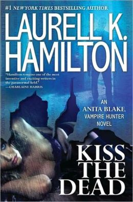 Kiss the Dead (Anita Blake Vampire Hunter Series #21)