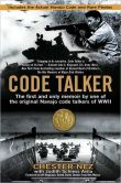 Book Cover Image. Title: Code Talker:  The First and Only Memoir by One of the Original Navajo Code Talkers of WWII, Author: Chester Nez