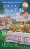Book Cover Image. Title: Town in a Sweet Pickle (Candy Holliday Series #6), Author: B. B. Haywood