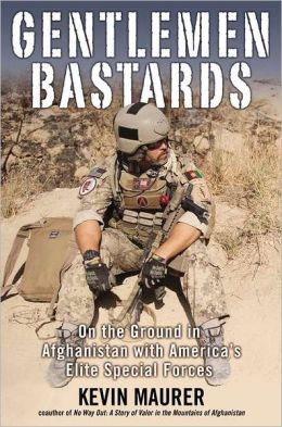 Gentlemen Bastards: On the Ground in Afghanistan with America's Elite Special Forces