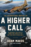 Book Cover Image. Title: A Higher Call:  An Incredible True Story of Combat and Chivalry in the War-Torn Skies of World War II, Author: Adam Makos