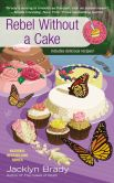 Book Cover Image. Title: Rebel Without a Cake (Piece of Cake Mystery Series #5), Author: Jacklyn Brady