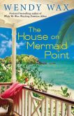 Book Cover Image. Title: The House on Mermaid Point, Author: Wendy Wax