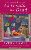 Book Cover Image. Title: As Gouda as Dead (Cheese Shop Mystery Series #6), Author: Avery Aames