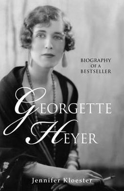 Georgette Heyer: Biography of a Bestseller