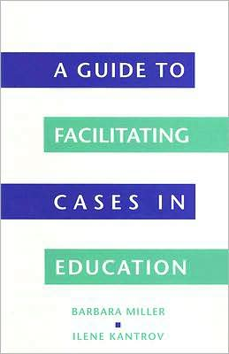 A Guide to Facilitating Cases in Education