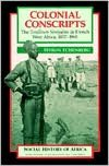 Colonial Conscripts: The Tirailleurs Senegalais in French West Africa, 1857-1960