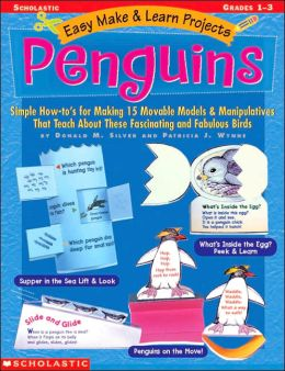 Penguins: Simple How-to's for Making 15 Movable Models and Manipulatives That Teach about These Fascinating and Fabulous Birds