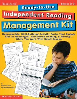 Ready-to-Use Independent Reading Management Kit: Reproducible, Skill-Building Activity Packs That Engage Kids in Meaningful and Structured Reading and Writing While You Work with Small Groups