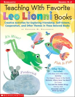 Teaching with Favorite Leo Lionni Books: Creative Activities for Exploring Friendship, Self-Esteem, Cooperation and Other Themes in These Beloved Books