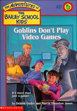 Goblins Don't Play Video Games (Adventures of the Bailey School Kids Series #37)