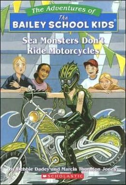 Sea Monsters Don't Ride Motorcycles (Adventures of the Bailey School Kids Series #40)