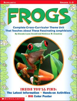 Frogs: Complete Cross-Curricular Theme Unit That Teaches about These Fasinating Amphibians
