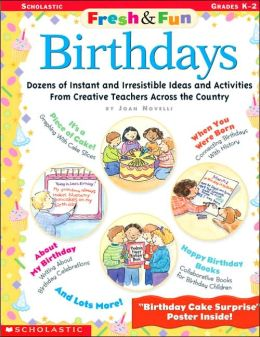 Birthdays: Dozens of Instant and Irresistible Ideas and Activities from Teachers Across the Country