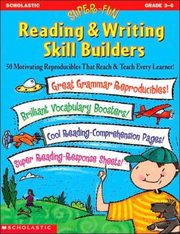 Super-Fun Reading and Writing Skill Builders: 50 Motivating Reproducibles That Reach and Teach Every Learner!