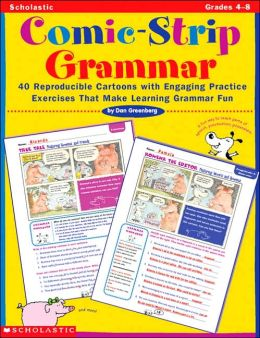 Comic-Strip Grammar: 40 Reproducible Cartoons with Engaging Practice Exercises That Make Learning Grammar fun: Grades 4-6