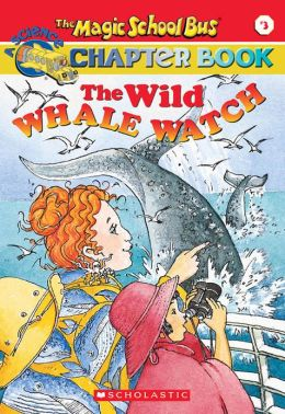 The Wild Whale Watch (Magic School Bus Chapter Book Series #3)