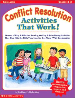 Conflict Resolution Activities That Work!: Dozens of Easy and Effective Reading, Writing and Role-Playing Activities That Give Kids the Skills They Need to Get along with One Another