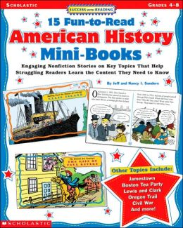 15 Fun to Read American History Mini Books: Engaging Nonfiction Stories on Key Topics That Help Struggling Readers Learn the Content They Need to Know: Grades 4-8
