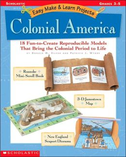 Easy Make and Learn Projects: 18 Fun-to-Create Reproducible Models That Bring the Colonial Period to Life
