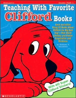 Teaching with Favorite Clifford Books: Great Activities Using 15 Books about Clifford the Big Red Dog-That Build Literacy and Foster Cooperation and K