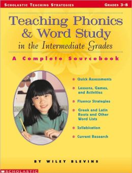 Teaching Phonics and Word Study in the Intermediate Grades: A Complete SourceBook (Scholastic Teaching Strategies)