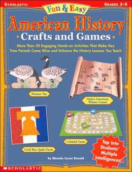 Fun and Easy American History: More Than 30 Engaging Hands-On Activities That Make Key Time Periods Come Alive and Enhance the History Lessons You Teach