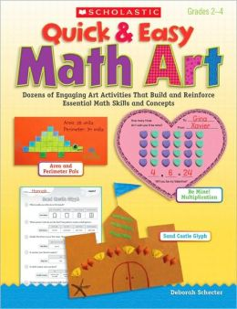Quick & Easy Math Art: Dozens of Engaging Art Activities That Build and Reinforce Essential Math Skills and Concepts
