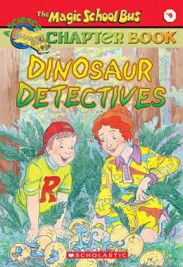Dinosaur Detectives (Magic School Bus Chapter Book Series #9)