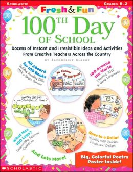 Fresh and Fun 100th Day of School: Dozens of Instant and Irresistible Ideas and Activities from Creative Teachers Across the Country