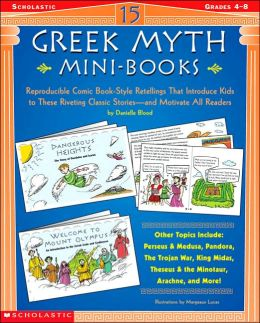 Greek Myth Mini-Books: Reproducible Comic Book-Style Retellings That Introduce Kids to These Riveting Classic Stories-and Motivate All Readers
