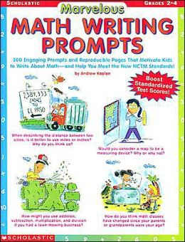 Marvelous Math Writing Prompts: 300 Engaging Prompts and Reproducible Pages That Motivate Kids to Write about Math - And Help You Meet the New NCTM Standards!
