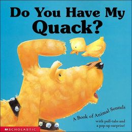 Do You Have My Quack?: A Book of Animal Sounds
